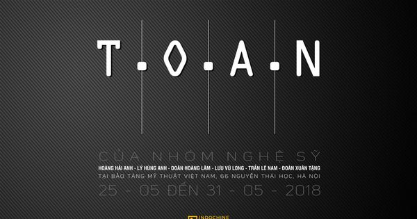 """T.O.A.N"" - Group Exhibition by 6 Indochine Art's Artist is going to take place at the Vietnam Fine Art Museum"